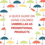 A Quick Guide On Using Colored Umbrellas As Promotional Products