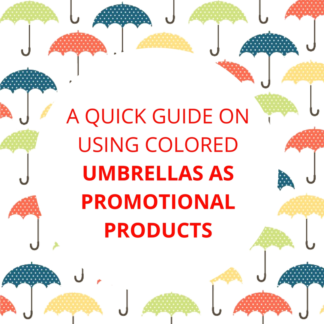 A Quick Guide On Using Colored Umbrellas As Promotional Products ...