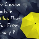 How To Choose Custom Umbrellas That Are Far From Ordinary