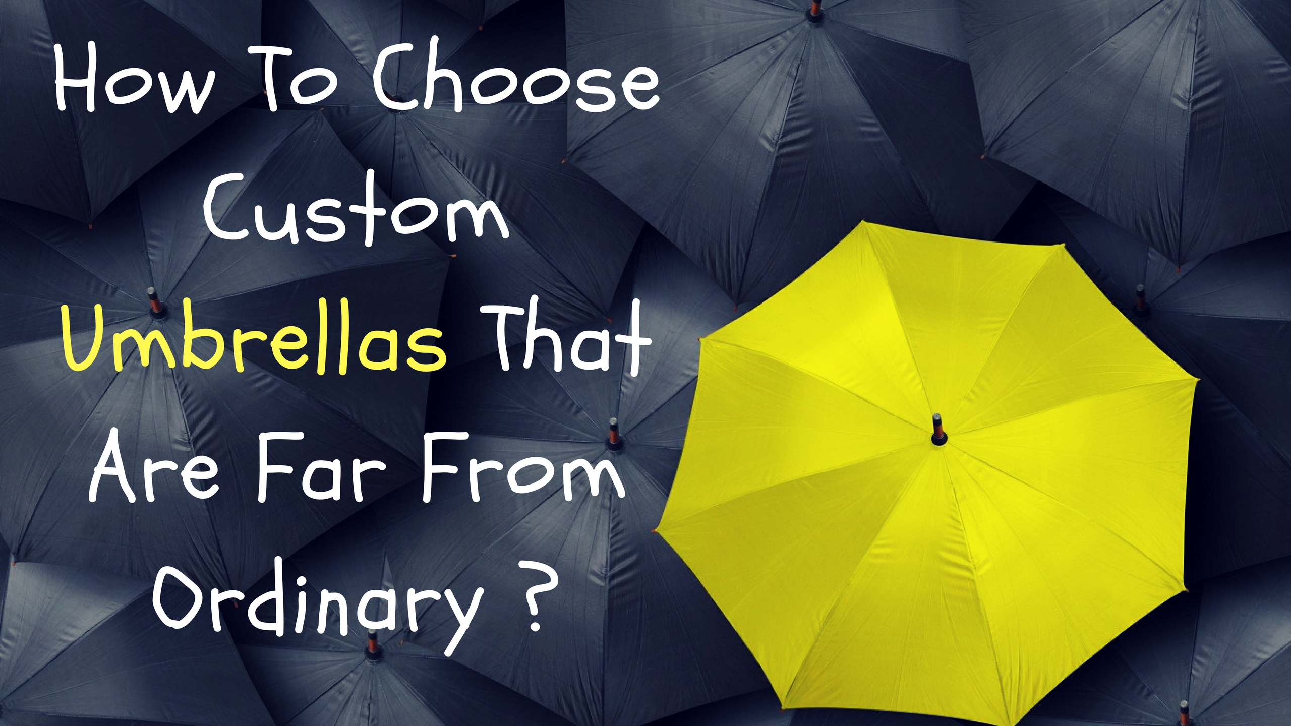 How To Choose Custom Umbrellas That Are Far From Ordinary ...