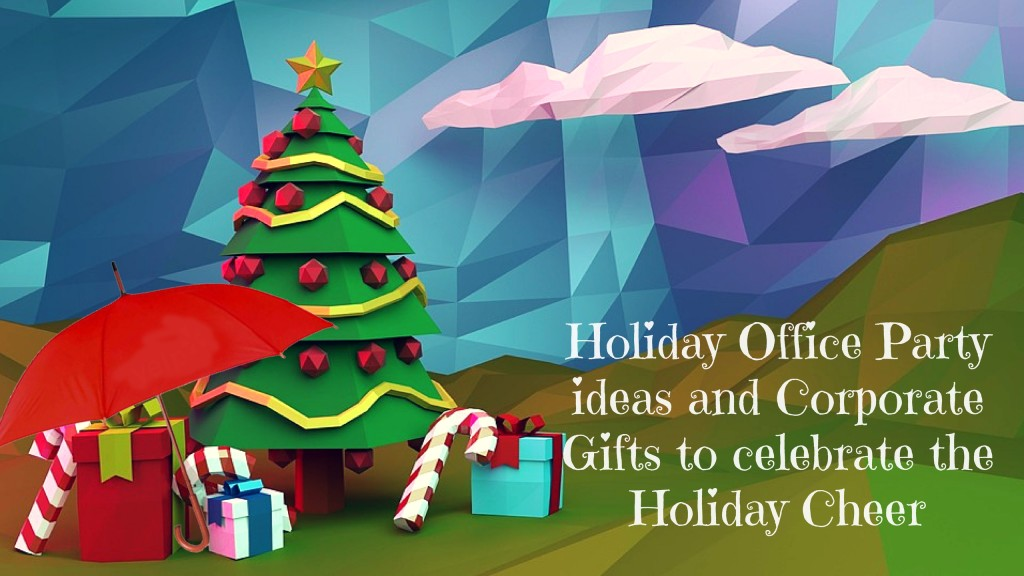 Holiday Office Party ideas and Corporate Gifts to celebrate the Holiday Cheer