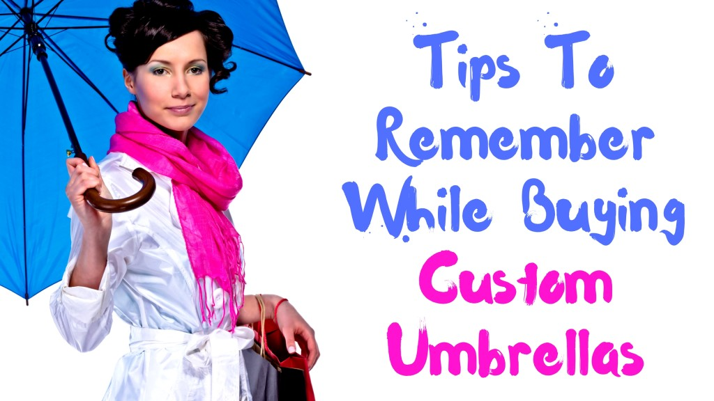 Tips To Remember While Buying Custom Umbrellas