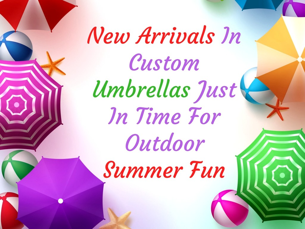 New Arrivals In Custom Umbrellas Just In Time For Outdoor Summer Fun