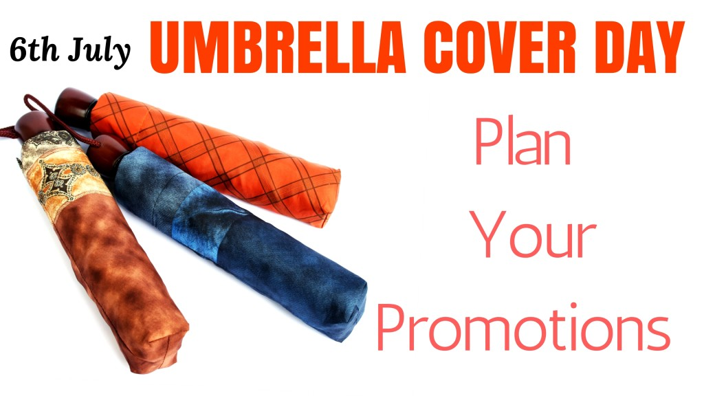 6th July Is Umbrella Cover Day- Plan Your Promotions