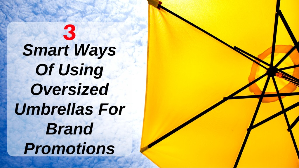 3 Smart Ways Of Using Oversized Umbrellas For Brand Promotions