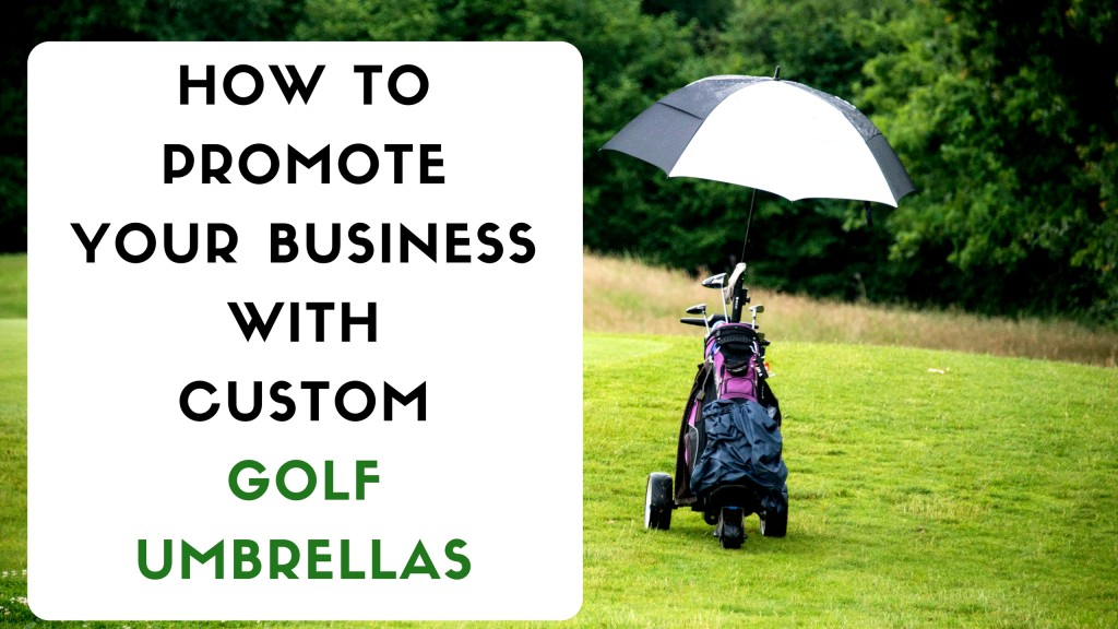 How to Promote Your Business With Custom Golf Umbrellas
