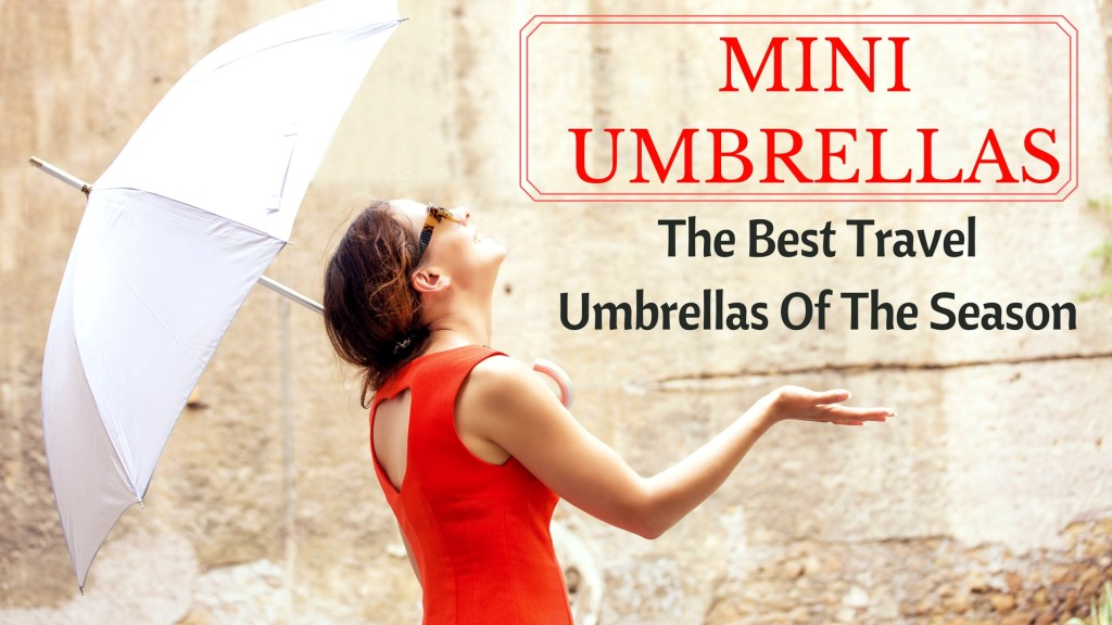 Mini Umbrellas – The Best Travel Umbrellas Of The Season