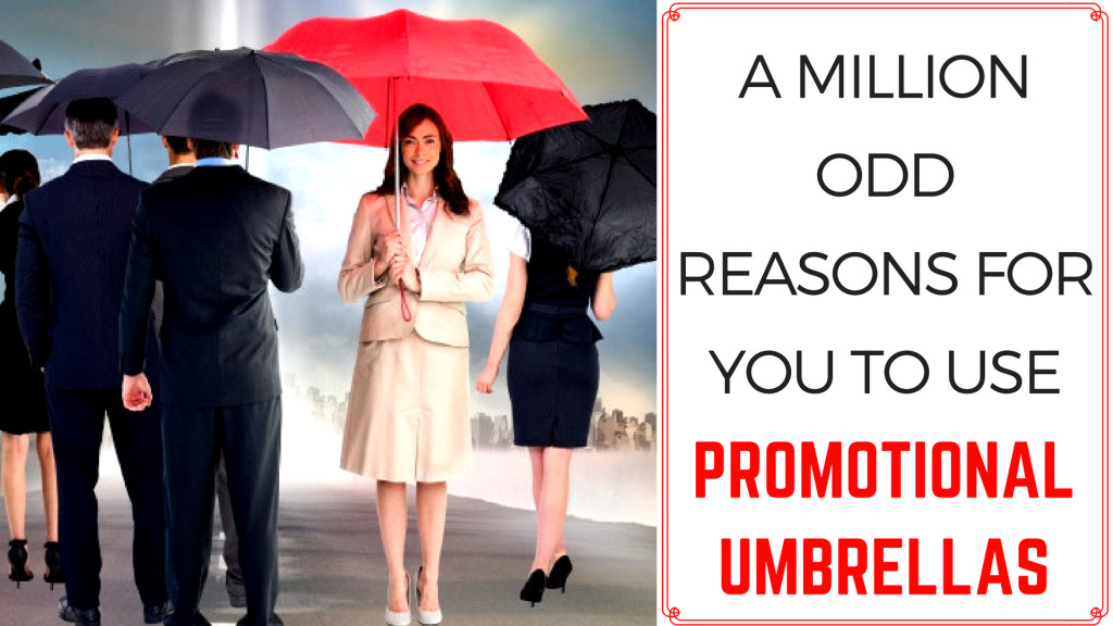 A Million Odd Reasons For You To Use Promotional Umbrellas