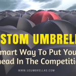 Custom Umbrellas – The Smart Way To Put You Way Ahead In The Competition